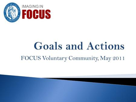 FOCUS Voluntary Community, May 2011 IMAGING IN FOCUS.