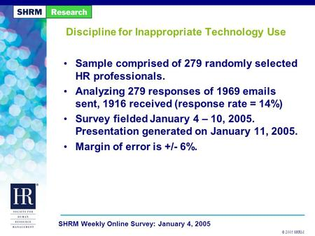 © 2005 SHRM SHRM Weekly Online Survey: January 4, 2005 Discipline for Inappropriate Technology Use Sample comprised of 279 randomly selected HR professionals.