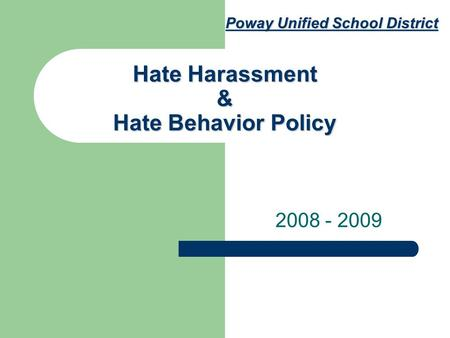 Hate Harassment & Hate Behavior Policy 2008 - 2009 Poway Unified School District.