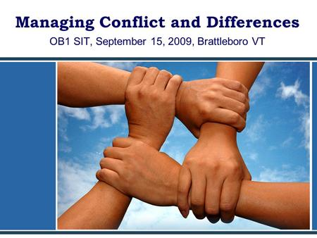 Managing Conflict and Differences OB1 SIT, September 15, 2009, Brattleboro VT.