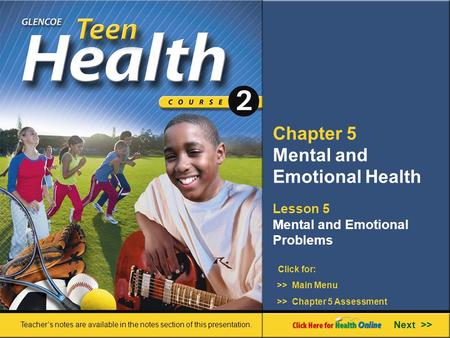 Chapter 5 Mental and Emotional Health Lesson 5 Mental and Emotional Problems Next >> Click for: Teacher's notes are available in the notes section of this.