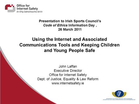 Presentation to Irish Sports Council's Code of Ethics Information Day, 26 March 2011 Using the Internet and Associated Communications Tools and Keeping.