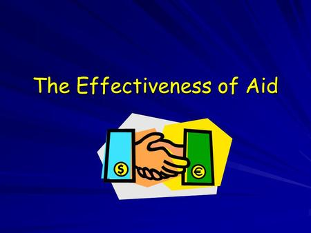 The Effectiveness of Aid. Aim: Examine why aid given to developing countries may be APPROPRIATE or INAPPROPRIATE. Examine why aid given to developing.
