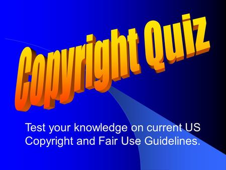 Test your knowledge on current US Copyright and Fair Use Guidelines.
