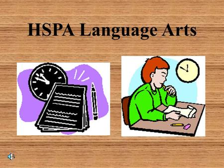 HSPA Language Arts. The HSPA is an exam administered statewide in March to high school juniors. It is designed to test our students' proficiencies in.