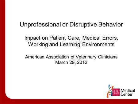 Unprofessional or Disruptive Behavior Impact on Patient Care, Medical Errors, Working and Learning Environments American Association of Veterinary Clinicians.