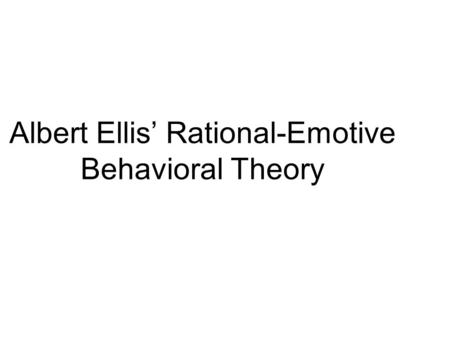 Albert Ellis' Rational-Emotive Behavioral Theory.