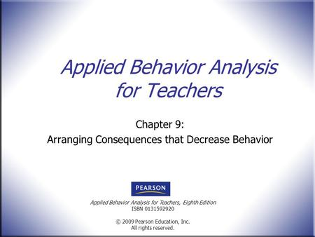 Applied Behavior Analysis for Teachers, Eighth Edition ISBN 0131592920 © 2009 Pearson Education, Inc. All rights reserved. Applied Behavior Analysis for.