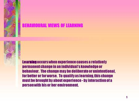 BEHAVIOURAL VIEWS OF LEARNING