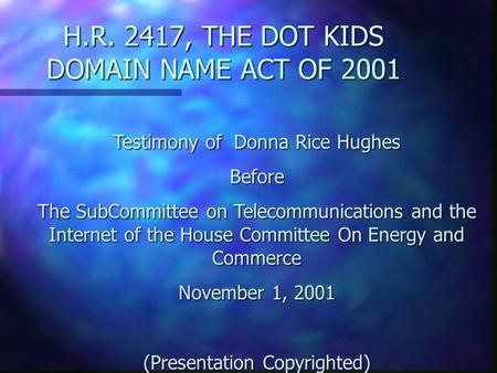 H.R. 2417, THE DOT KIDS DOMAIN NAME ACT OF 2001 Testimony of Donna Rice Hughes Before The SubCommittee on Telecommunications and the Internet of the House.