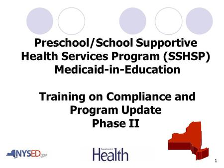 1 Preschool/School Supportive Health Services Program (SSHSP) Medicaid-in-Education Training on Compliance and Program Update Phase II.