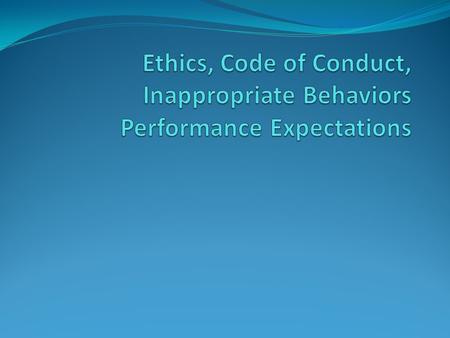 Ethics, Code of Conduct, Inappropriate Behaviors Performance Expectations When observing another employee in the workplace, have you ever thought to yourself.