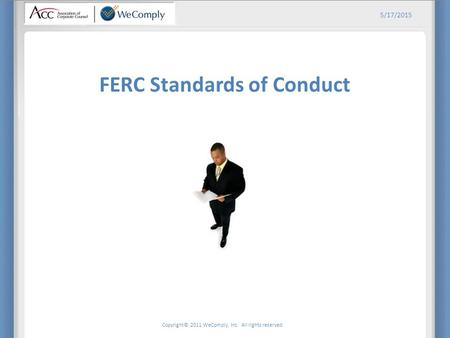 Copyright© 2011 WeComply, Inc. All rights reserved. 5/17/2015 FERC Standards of Conduct.