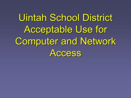 Uintah School District Acceptable Use for Computer and Network Access.