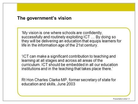 Presentation slide 1.1 The government's vision 'My vision is one where schools are confidently, successfully and routinely exploiting ICT … By doing so.