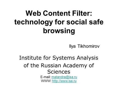 Web Content Filter: technology for social safe browsing Ilya Tikhomirov Institute for Systems Analysis of the Russian Academy of Sciences