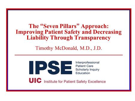 "© 2008 The Board of Trustees of the University of Illinois The ""Seven Pillars"" Approach: Improving Patient Safety and Decreasing Liability Through Transparency."