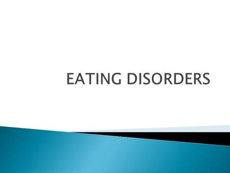  Are characterized by severe disturbances in eating behavior  2 spesific diagnoses : (1)Anorexia nervosa : characterized by a refusal to maintain a.