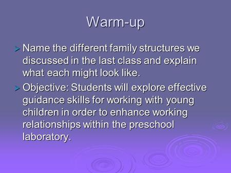 Warm-up  Name the different family structures we discussed in the last class and explain what each might look like.  Objective: Students will explore.