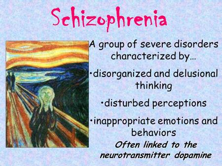 Schizophrenia A group of severe disorders characterized by… disorganized and delusional thinking disturbed perceptions inappropriate emotions and behaviors.