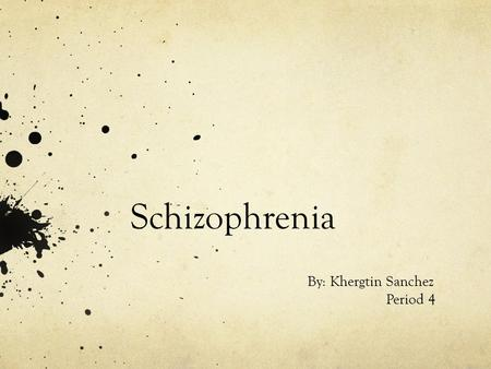 Schizophrenia By: Khergtin Sanchez Period 4. Associated Features Schizophrenia- Mental disorder that is characterized by disorganized and delusional thinking,