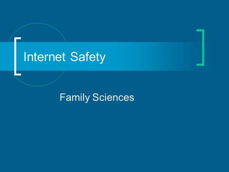 Internet Safety Family Sciences. Goals To increase student knowledge of Internet safety To aid the student in identifying dangers on the Internet To build.
