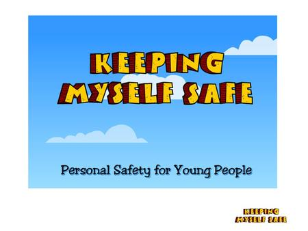 KMS. Keeping Myself Safe Scenario One The Town P6 Aim – To develop personal safety skills To deal with difficult situations. Learning Outcomes 1.I understand.