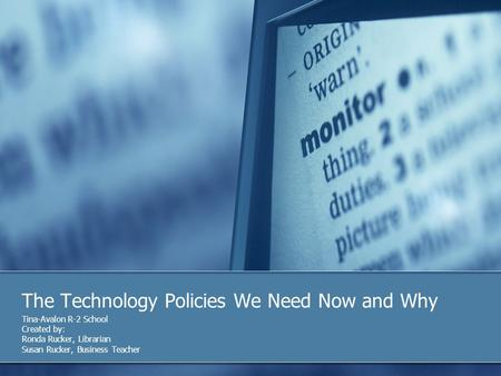 The Technology Policies We Need Now and Why Tina-Avalon R-2 School Created by: Ronda Rucker, Librarian Susan Rucker, Business Teacher.