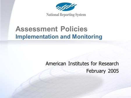 Assessment Policies 1 Implementation and Monitoring American Institutes for Research February 2005.