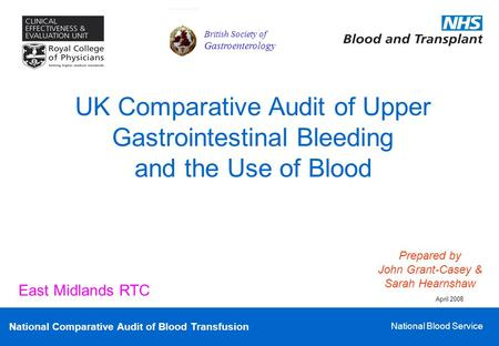 National Comparative Audit of Blood Transfusion National Blood Service UK Comparative Audit of Upper Gastrointestinal Bleeding and the Use of Blood Prepared.