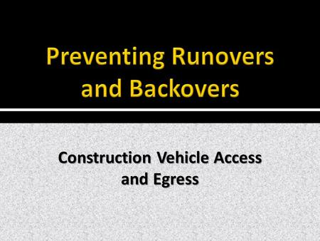 Construction Vehicle Access and Egress.  Access to- and egress from work zones presents significant challenges. Hazards are compounded when the roadway.