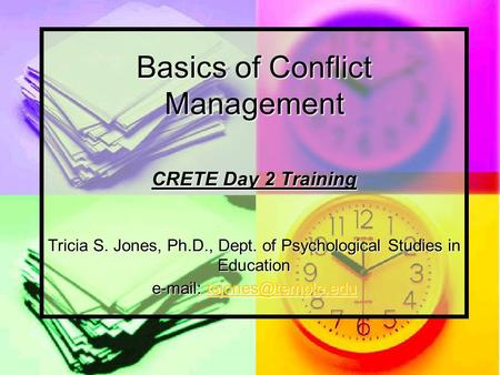 Basics of Conflict Management CRETE Day 2 Training Tricia S. Jones, Ph.D., Dept. of Psychological Studies in Education