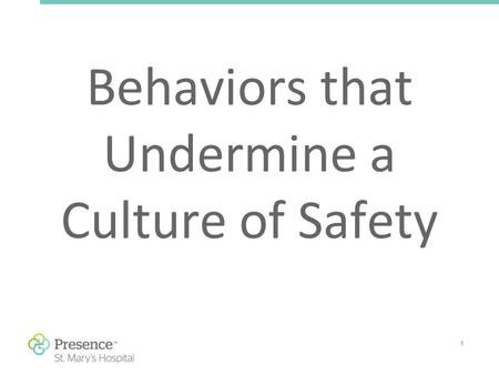 1 Behaviors that Undermine a Culture of Safety. 2 Presence Health's Commitment Consistent with its Mission, Vision, Values and Ethical and Religious Directives.
