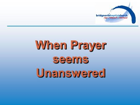 "When Prayer seems Unanswered. Question #1 How can I believe in prayer when the evidence is that prayer often doesn't work? Hudson Taylor: ""You may trust."