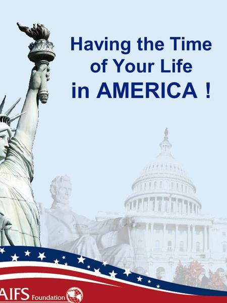 Having the Time of Your Life in AMERICA !. Orientation Agenda Let's Get Comfortable! What to Expect this year  Adaptation Process  Symptoms of Culture.
