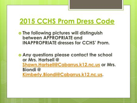 2015 CCHS Prom Dress Code  The following pictures will distinguish between APPROPRIATE and INAPPROPRIATE dresses for CCHS' Prom.  Any questions please.