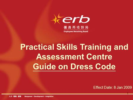1 Practical Skills Training and Assessment Centre Guide on Dress Code Effect Date: 8 Jan 2009.