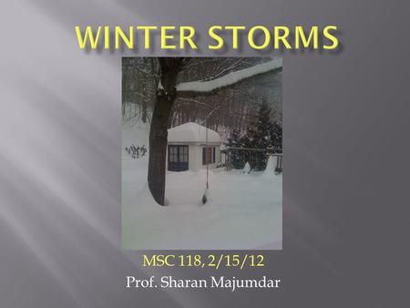 MSC 118, 2/15/12 Prof. Sharan Majumdar. Typical structure of most winter storms, although they can be very different.