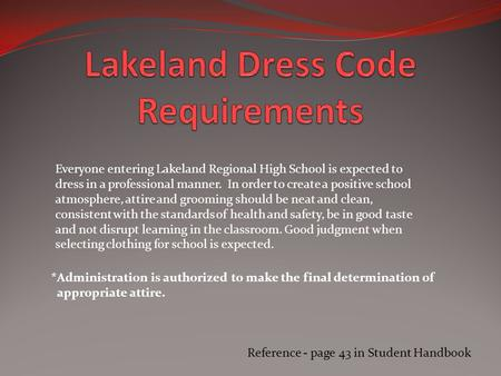 Reference - page 43 in Student Handbook Everyone entering Lakeland Regional High School is expected to dress in a professional manner. In order to create.