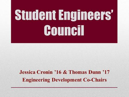 Student Engineers' Council Jessica Cronin '16 & Thomas Dunn '17 Engineering Development Co-Chairs.