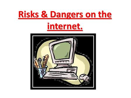 Risks & Dangers on the internet.. We will introduce you to the harm the internet could cause. - Sharing and posting personal information – By Chloé &