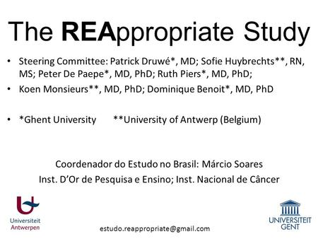 The REAppropriate Study Steering Committee: Patrick Druwé*, MD; Sofie Huybrechts**, RN, MS; Peter De Paepe*, MD, PhD; Ruth.