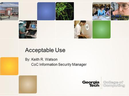 Acceptable Use By: Keith R. Watson CoC Information Security Manager.