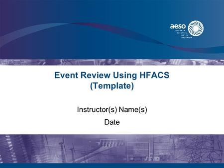 Event Review Using HFACS (Template) Instructor(s) Name(s) Date.