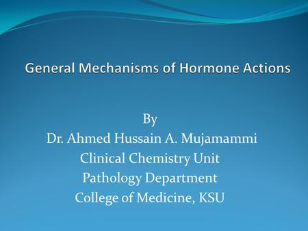 By Dr. Ahmed Hussain A. Mujamammi Clinical Chemistry Unit Pathology Department College of Medicine, KSU.