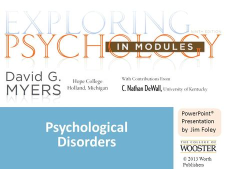 PowerPoint® Presentation by Jim Foley Psychological Disorders © 2013 Worth Publishers.