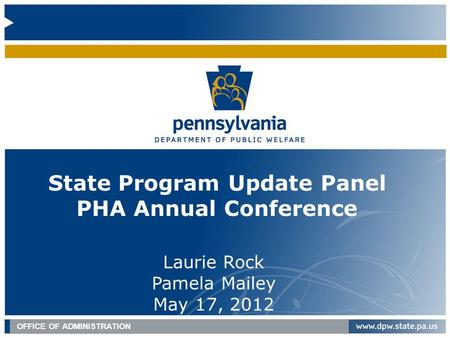 OFFICE OF MEDICAL ASSISTANCE PROGRAMS | September 30, 2011 OFFICE OF ADMINISTRATION State Program Update Panel PHA Annual Conference Laurie Rock Pamela.