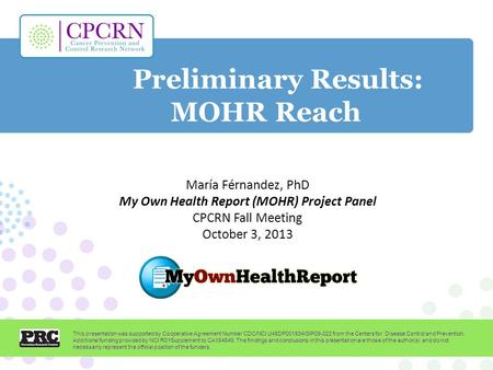 Preliminary Results: MOHR Reach This presentation was supported by Cooperative Agreement Number CDC/NCI U48DP001934/SIP09-022 from the Centers for Disease.