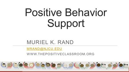 Positive Behavior Support MURIEL K. RAND