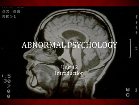 Unit 12 Introduction ABNORMAL PSYCHOLOGY. DO NOT DIAGNOSE!! At various moments, all of us feel, think or act the way disturbed people do. We, too, get.